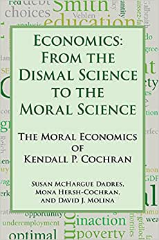 Economics: From The Dismal Science To The Moral Science, The Moral Economics Of Kendall P. Cochran