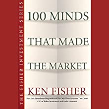 100 Minds That Made The Market (       UNABRIDGED) by Ken Fisher Narrated by Dennis Holland