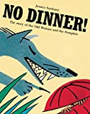 No Dinner!: The Story of the Old Woman and the Pumpkin Jessica Souhami