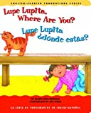 Lupe Lupita, Where Are You? / Lupe Lupita, ¿dónde estás? (English and Spanish Foundations Series) (Book #16) (Bilingual) (Board Book) (English and Spanish Edition)