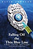 Falling Off The Thin Blue Line: A Badge, a Syringe, and a Struggle with Steroid Addiction. (0595443990) by Johnson, David