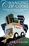 Changing Zip Codes: Finding Community Wherever Youre Transplanted (Volume 1)