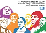 img - for Promoting Health Equity: A Resource to Help Communities Address Social Determinant of Health book / textbook / text book