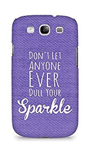 AMEZ dont let anyone dull your sparkle Back Cover For Samsung Galaxy S3 i9300