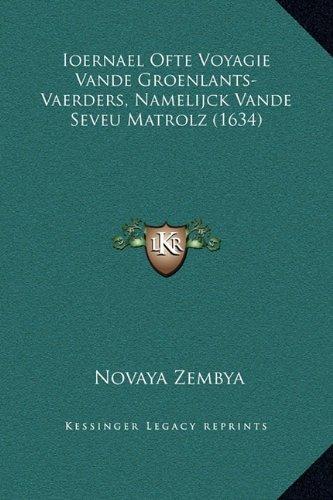 Ioernael Ofte Voyagie Vande Groenlants-Vaerders, Namelijck Vande Seveu Matrolz (1634)