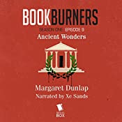 Bookburners, Episode 9: Ancient Wonders | Margaret Dunlap, Max Gladstone, Mur Lafferty, Brian Francis Slattery