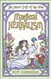 Magical Herbalism: The Secret Craft of the Wise (Llewellyn's Practical Magick)