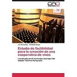 Estudio de factibilidad para la creación de una cooperativa de vinos: Localizada en el municipio Jauregui del...