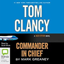 Tom Clancy Commander in Chief: Jack Ryan, Book 11 (       UNABRIDGED) by Mark Greaney Narrated by Scott Brick