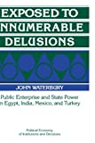 img - for Exposed to Innumerable Delusions: Public Enterprise and State Power in Egypt, India, Mexico, and Turkey (Political Economy of Institutions and Decisions) book / textbook / text book