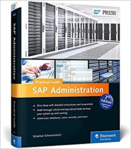SAP Administration - Practical Guide: Step-by-step Instructions For Running SAP Basis (2nd Edition)