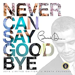 2016 Barack Obama (Limited Edition) Never Can Say Goodbye Presidential Wall Calendar African American