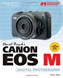 David Busch David Buschs Canon EOS-M Guide to Digital Photography