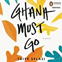 Ghana Must Go (       UNABRIDGED) by Taiye Selasi Narrated by Adjoa Andoh