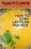 HOW TO COOK LENTILES AND RICE BY AYACHI CUISINE