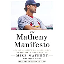 The Matheny Manifesto: A Young Manager's Old-School Views on Success in Sports and Life (       UNABRIDGED) by Mike Matheny, Jerry B. Jenkins Narrated by Mark Deakins