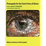 Photoguide for the Forest Trees of Ghana: A Tree-spotter's Field Guide for Identifying the Largest Treesby William Hawthorne