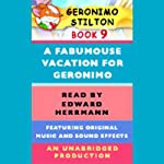 Geronimo Stilton Book 9: A Fabumouse Vacation for Geronimo (       UNABRIDGED) by Geronimo Stilton Narrated by Edward Herrmann
