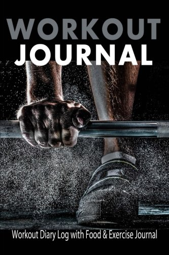 Workout Journal : Workout Diary Log with Food & Exercise Journal: Workout Book / Planner To Build Good Fitness Routines (Workout Journals & Food Planners)