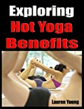img - for Exploring Hot Yoga Benefits book / textbook / text book