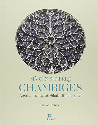 Martin et Pierre Chambiges : Architectes des cathédrales flamboyantes