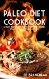 Paleo Diet Cookbook: Easy Budget-Friendly Recipes for Beginners, Athletes, Kids, Dummies and You
