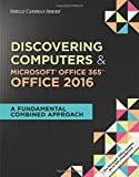 img - for Shelly Cashman Series Discovering Computers & Microsoft Office 365 & Office 2016: A Fundamental Combined Approach book / textbook / text book