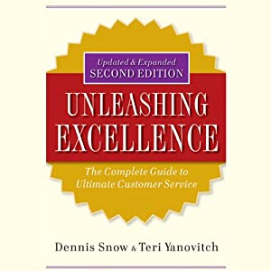 Unleashing Excellence: The Complete Guide to Ultimate Customer Service, 2nd Edition   [Dennis Snow, Teri Yanovitch]