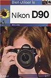 echange, troc Ben Long - Bien utiliser le Nikon D90