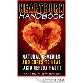 Heartburn Cures Handbook: Easy & Fast Acid Reflux Relief Using Natural Remedies and Treatments (English Edition)