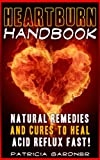 Heartburn Cures Handbook: Easy & Fast Acid Reflux Relief Using Natural Remedies and Treatments