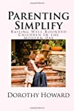 Parenting Simplify: Raising Well Rounded Children In the Modern Day