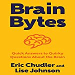 Brain Bytes: Quick Answers to Quirky Questions About the Brain | Eric Chudler,Lise Johnson