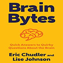 Brain Bytes: Quick Answers to Quirky Questions About the Brain | Livre audio Auteur(s) : Eric Chudler, Lise Johnson Narrateur(s) : Paul Boehmer