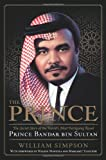 The Prince: The Secret Story of the Worlds Most Intriguing Royal, Prince Bandar bin Sultan