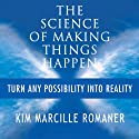The Science of Making Things Happen: Turn Any Possibility into Reality (       UNABRIDGED) by Kim Marcille Romaner Narrated by Sandy Weaver Carman