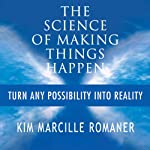 The Science of Making Things Happen: Turn Any Possibility into Reality | Kim Marcille Romaner