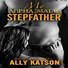 My Alpha Male Stepfather Audiobook by Ally Katson Narrated by Sierra Kline