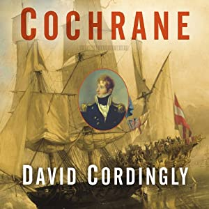 Cochrane: The Real Master and Commander | [David Cordingly]