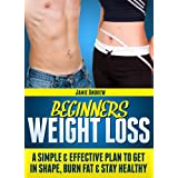 Beginners Weight Loss - A Simple And Effective Plan To Get In Shape, Burn Fat And Stay Healthyby z z