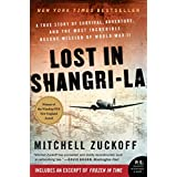 Lost in Shangri-La: A True Story of Survival, Adventure, and the Most Incredible Rescue Mission of World War II ~ Mitchell Zuckoff