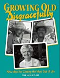 img - for Growing Old Disgracefully: New Ideas for Getting the Most Out of Life by Hen Co-Op (1994) Paperback book / textbook / text book
