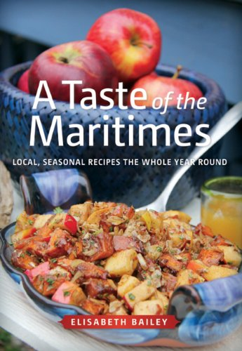 A Taste of the Maritimes: Local Seasonal Recipes the Whole Year Round by Elisabeth Bailey