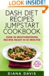 DASH Diet Recipes Jumpstart Cookbook...