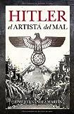 Jaime Fernndez Mart¡n Hitler, el artista del mal / Hitler, the evil artist
