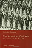 The American Civil War: The War in the East 1861 - May 1863 (Essential Histories) (1579583563) by Gallagher, Gary W.
