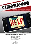 Cyberslammed: Understand, Prevent, Combat And Transform The Most Common Cyberbullying Tactics