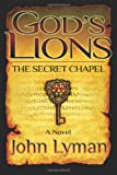 Gods Lions: The Secret Chapel