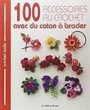 100 Accessoires au Crochet avec du Coton a Broder