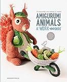 Amigurumi Animals at Work: 14 Irresistibly Cute Animals to Crochet